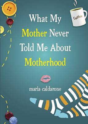 What My Mother Never Told Me about Motherhood