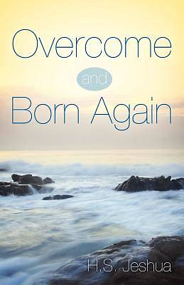 Overcome and Born Again