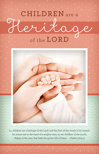 Dedication Bulletin - Children are a Heritage - Psalm 127:3-5 (KJV) - PKG 100