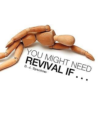 You Might Need Revival If . . .