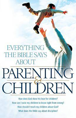Everything the Bible Says About Parenting and Children [ePub Ebook]
