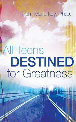All Teens Destined for Greatness