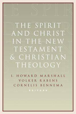 The Spirit and Christ in the New Testament and Christian Theology