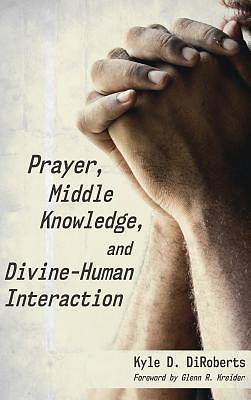 Picture of Prayer, Middle Knowledge, and Divine-Human Interaction