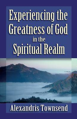 Picture of Experiencing the Greatness of God in the Spiritual Realm
