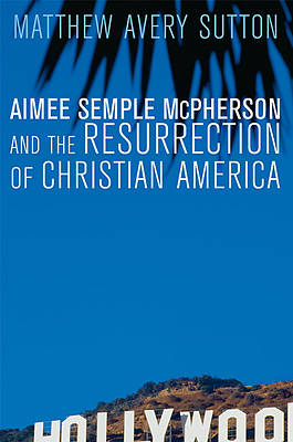Picture of Aimee Semple McPherson and the Resurrection of Christian America
