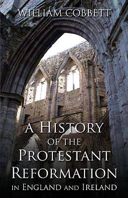 Picture of A History of the Protestant Reformation in England and Ireland