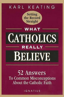 What Catholics Really Believe--Setting the Record Straight