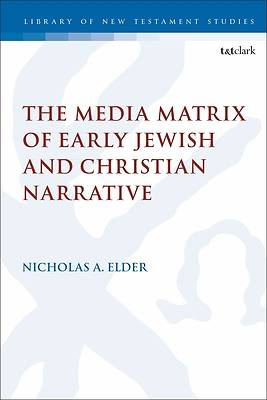 Picture of The Media Matrix of Early Jewish and Christian Narrative