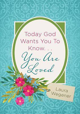 Picture of Today God Wants You to Know. . .You Are Loved