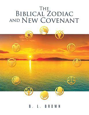 The Biblical Zodiac and New Covenant