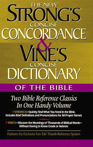 Strongs Concise Concordance and Vines Concise Dictionary of the Bible