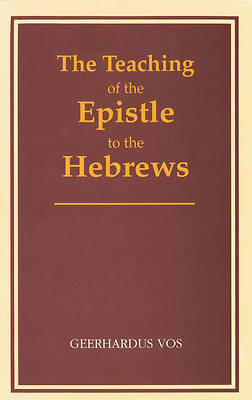 The Teaching of the Epistle to the Hebrews