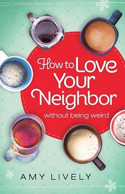 How to Love Your Neighbor Without Being Weird [ePub Ebook]