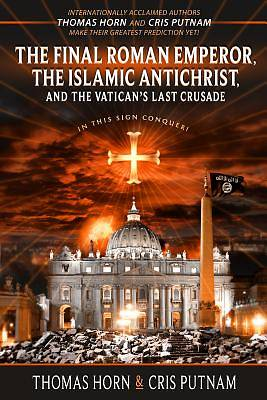 The Final Roman Emperor, the Islamic Antichrist, and the Vaticans Last Crusade