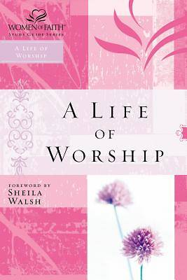 Women of Faith Study Guide Series - A Life of Worship