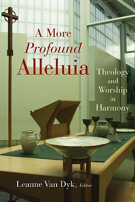 Picture of A More Profound Alleluia: Theology and Worship in Harmony