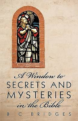 A Window to Secrets and Mysteries in the Bible