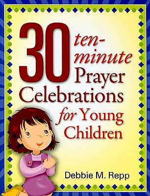 30 Ten Minute Prayer Celebrations for Children 30 Ten Minute Prayer Celebrations for Children