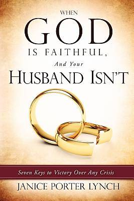 Picture of When God Is Faithful, and Your Husband Isn't
