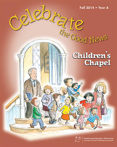 Celebrate the Good News: Childrens Chapel RCL Fall 2014