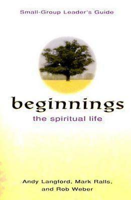 Beginnings: The Spiritual Life Small Group Leaders Guide
