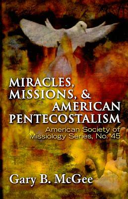 Miracles, Missions and American Pentecostalism