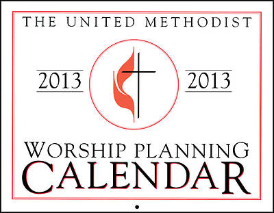 United Methodist Worship Planning Calendar 2013