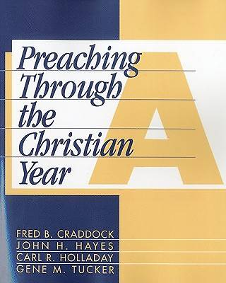Preaching Through the Christian Year A