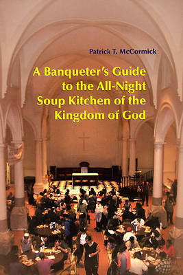 A Banqueters Guide to the All-Night Soup Kitchen of the Kingdom of God