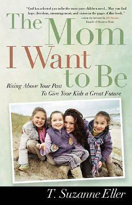 The Mom I Want to Be [ePub Ebook]