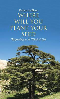 Where Will You Plant Your Seed