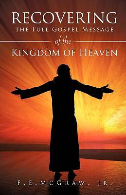 Picture of Recovering the Full Gospel Message of the Kingdom of Heaven