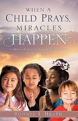 When a Child Prays, Miracles Happen