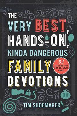 Picture of The Very Best, Hands-On, Kinda Dangerous Family Devotions
