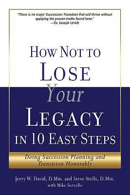 How Not to Lose Your Legacy in 10 Easy Steps