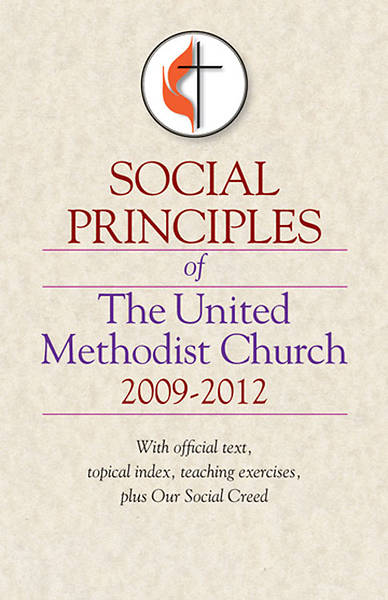 The Social Principles of The United Methodist Church 2009-2012