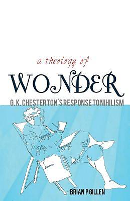 Picture of A Theology of Wonder. G. K. Chesterton's Response to Nihilism