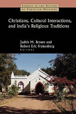 Christians, Cultural Interactions, and Indias Religious Traditions