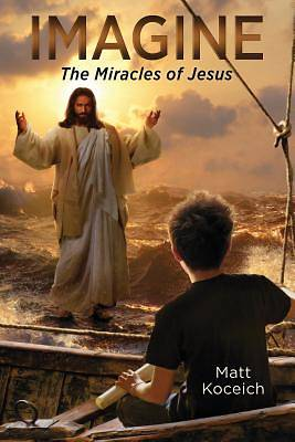 Picture of Imagine... the Miracles of Jesus
