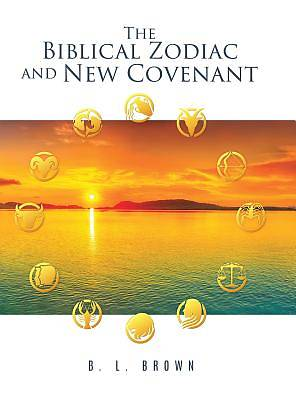 Picture of The Biblical Zodiac and New Covenant