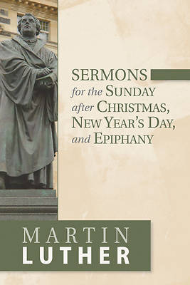 Sermons for the Sunday After Christmas, New Years Day, and Epiphany