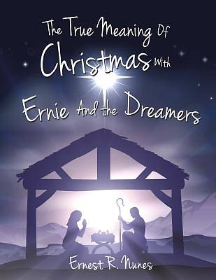 The True Meaning of Christmas with Ernie and the Dreamer