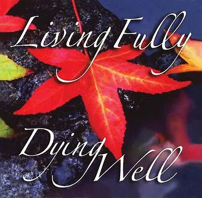 Picture of Living Fully, Dying Well  - DVD