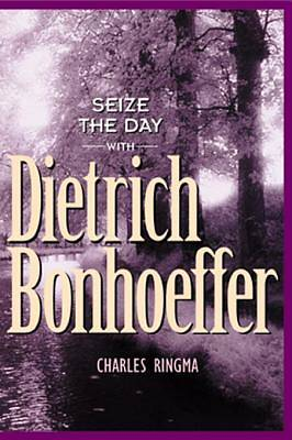 Seize the Day -- With Dietrich Bonhoeffer [ePub Ebook]