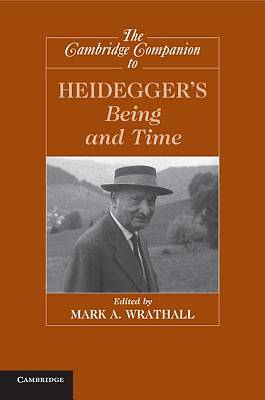 The Cambridge Companion to Heideggers Being and Time