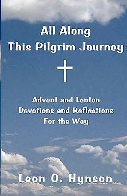 All Along This Pilgrim Journey, Advent and Lenten Devotions and Reflections for the Way