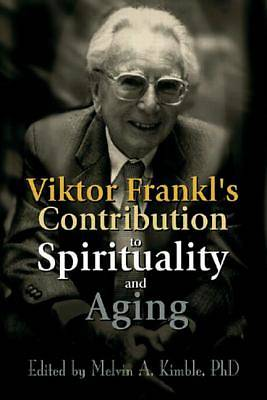Viktor Frankls Contribution to Spirituality and Aging