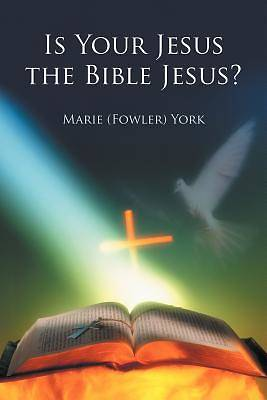 Is Your Jesus the Bible Jesus?