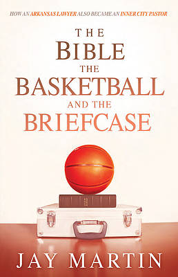 Picture of The Bible, the Basketball, and the Briefcase